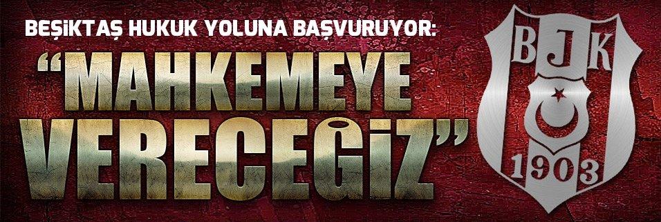Beşiktaş hukuk yoluna başvuruyor