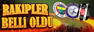 İşte Beşiktaş, Fenerbahçe ve Osmanlı'nın rakipleri