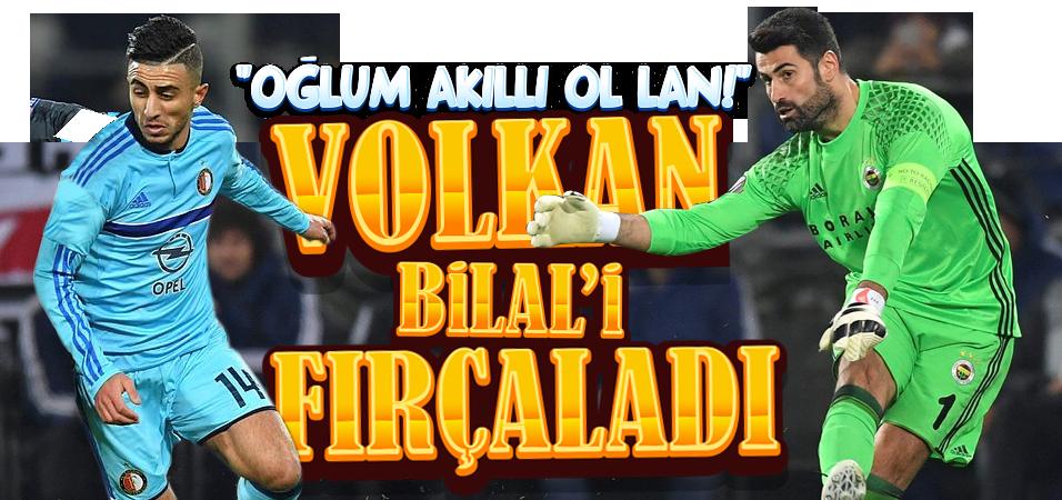 Volkan Bilal'i fırçaladı